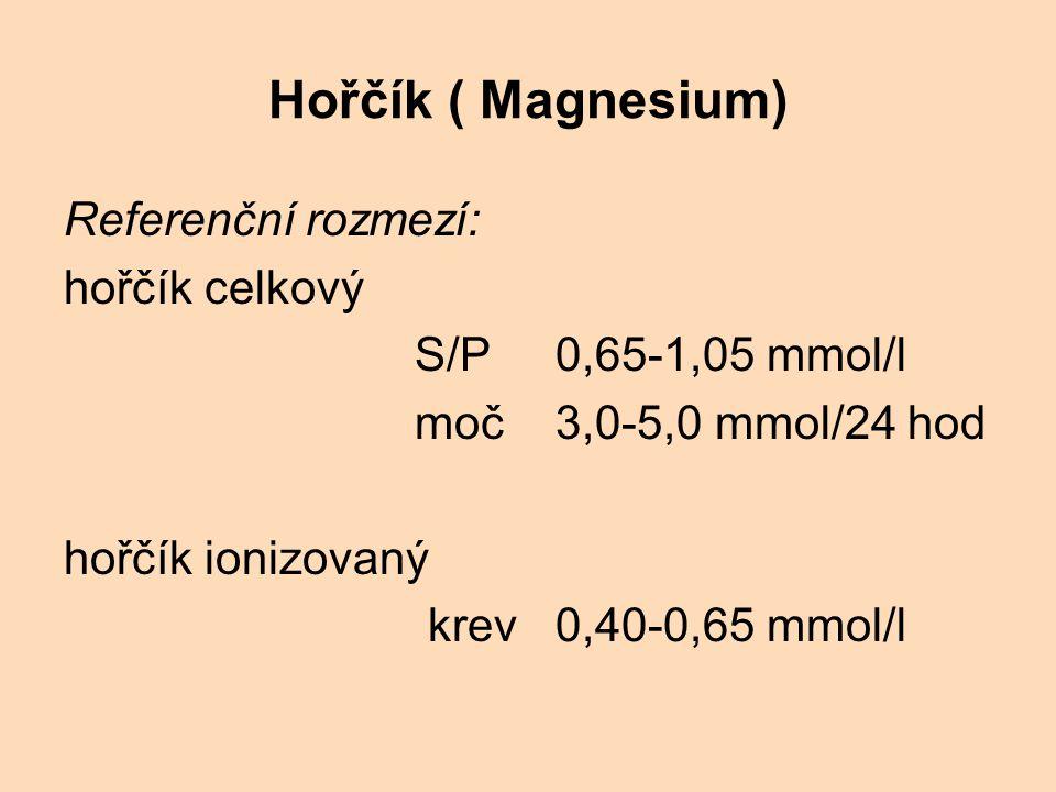 Hořčík ( Magnesium) Referenční rozmezí: hořčík celkový S/P 0,65-1,05 mmol/l moč 3,0-5,0 mmol/24 hod hořčík ionizovaný krev 0,40-0,65 mmol/l