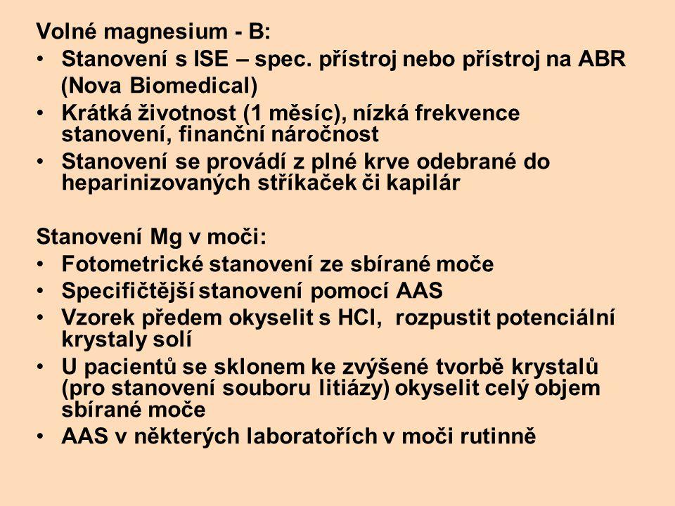 Volné magnesium - B: Stanovení s ISE – spec. přístroj nebo přístroj na ABR (Nova Biomedical) Krátká životnost (1 měsíc), nízká frekvence stanovení, fi