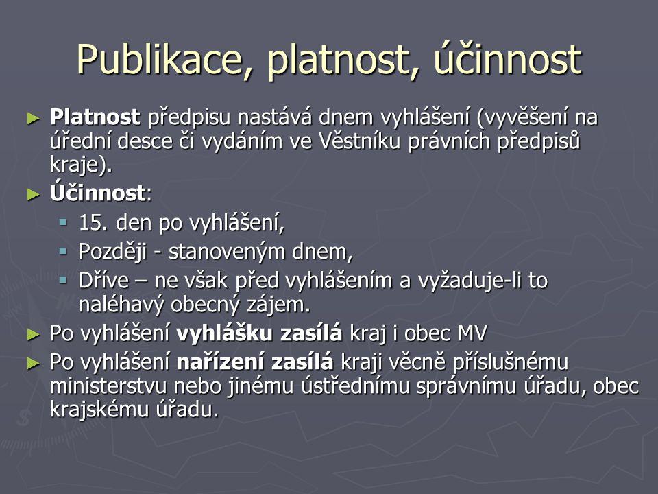 Publikace, platnost, účinnost ► Platnost předpisu nastává dnem vyhlášení (vyvěšení na úřední desce či vydáním ve Věstníku právních předpisů kraje).