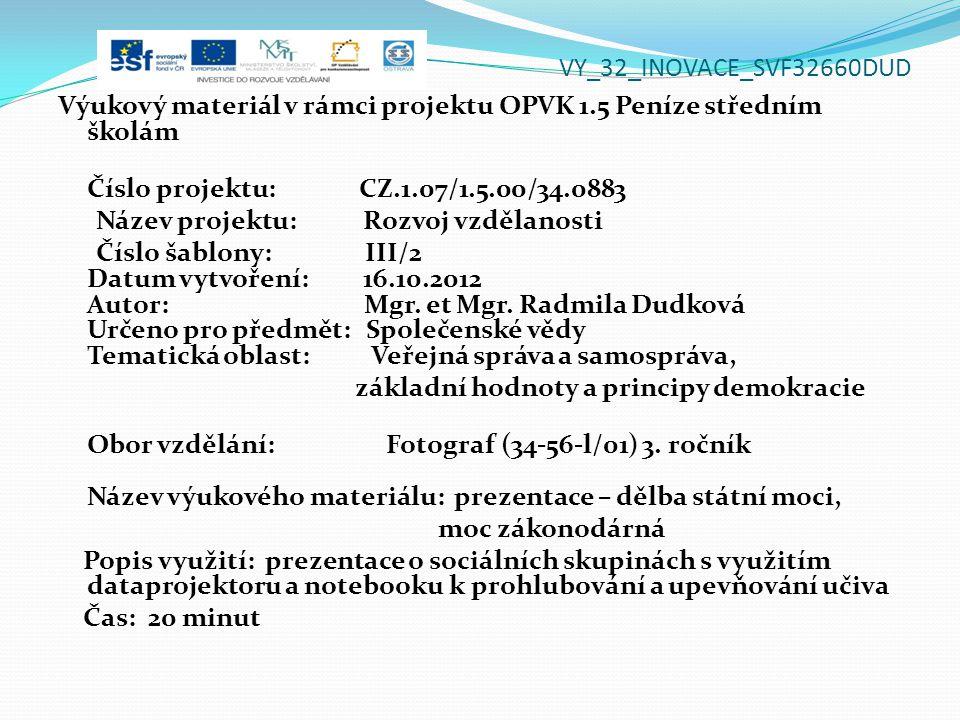 VY_32_INOVACE_SVF32660DUD Výukový materiál v rámci projektu OPVK 1.5 Peníze středním školám Číslo projektu: CZ.1.07/1.5.00/34.0883 Název projektu: Rozvoj vzdělanosti Číslo šablony: III/2 Datum vytvoření: 16.10.2012 Autor: Mgr.