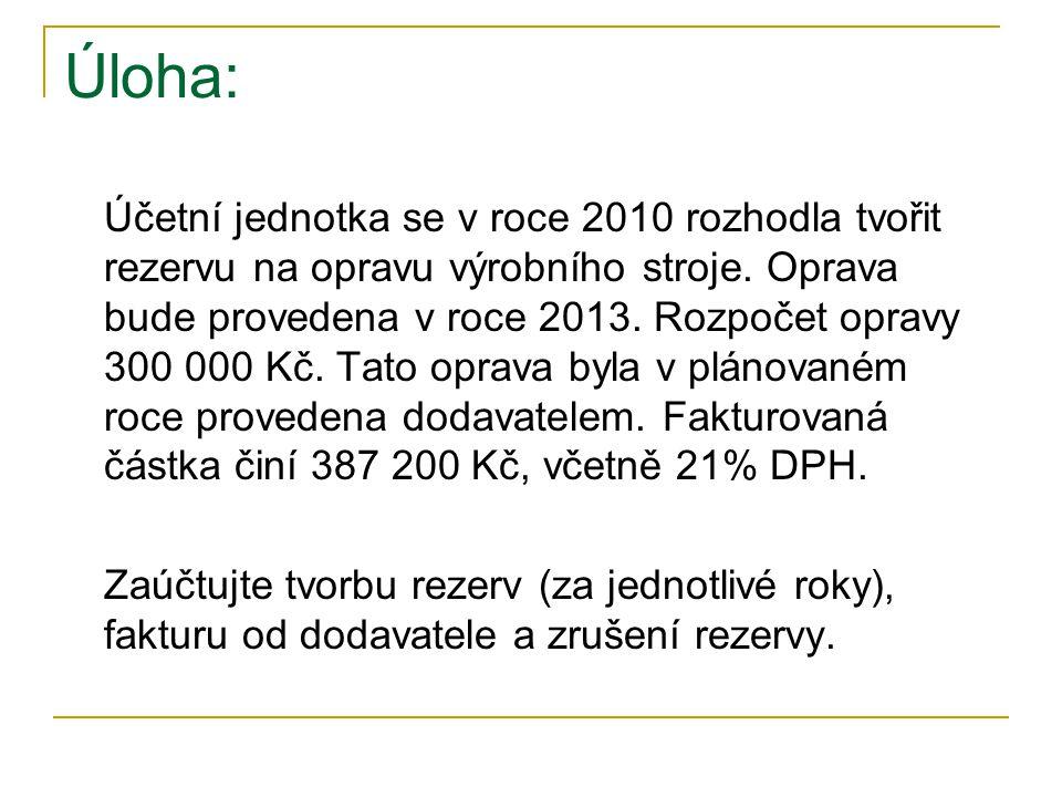Úloha: Účetní jednotka se v roce 2010 rozhodla tvořit rezervu na opravu výrobního stroje.