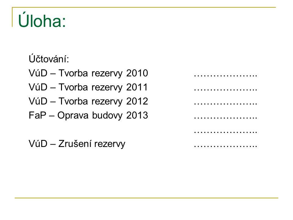 Úloha: Účtování: VúD – Tvorba rezervy 2010………………..