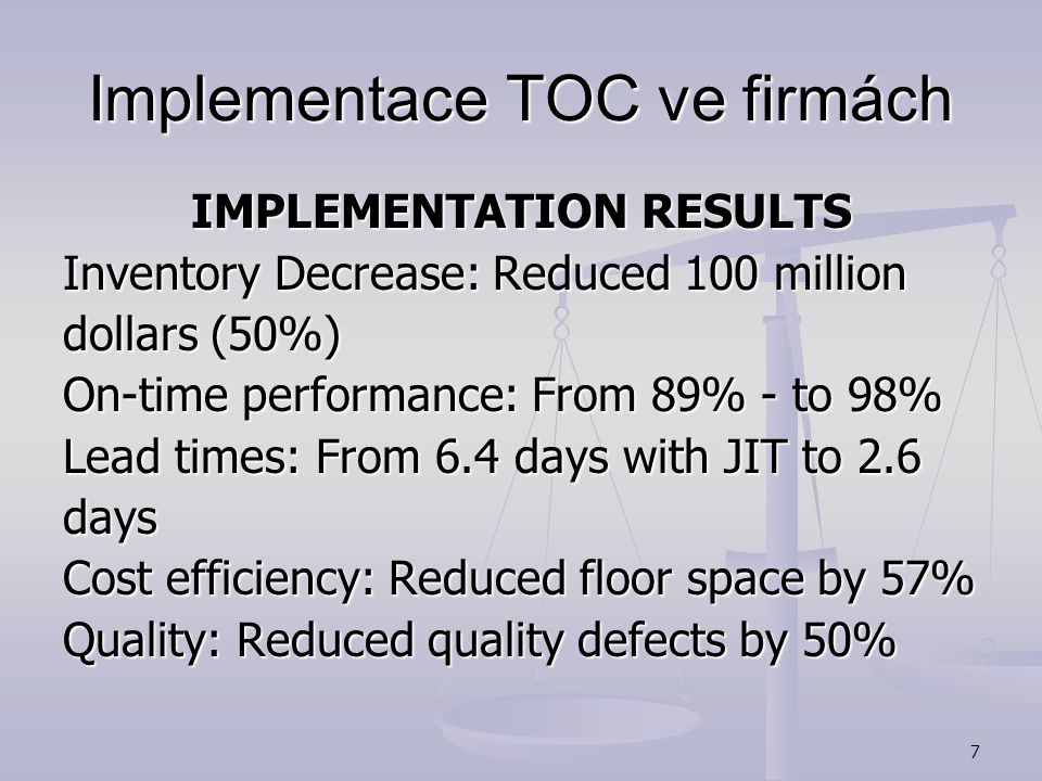 7 Implementace TOC ve firmách IMPLEMENTATION RESULTS Inventory Decrease: Reduced 100 million dollars (50%) On-time performance: From 89% - to 98% Lead times: From 6.4 days with JIT to 2.6 days Cost efficiency: Reduced floor space by 57% Quality: Reduced quality defects by 50%
