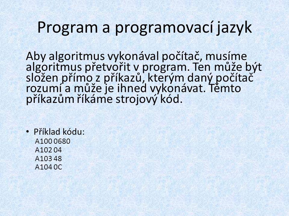 Program a programovací jazyk Aby algoritmus vykonával počítač, musíme algoritmus přetvořit v program.