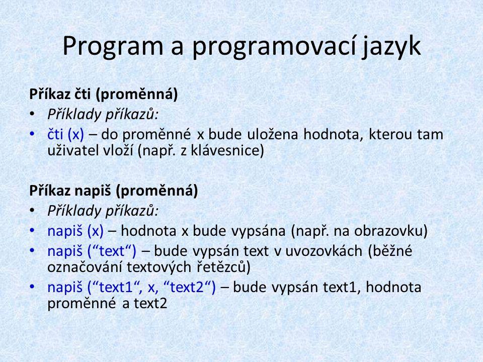 Program a programovací jazyk Příkaz čti (proměnná) Příklady příkazů: čti (x) – do proměnné x bude uložena hodnota, kterou tam uživatel vloží (např.