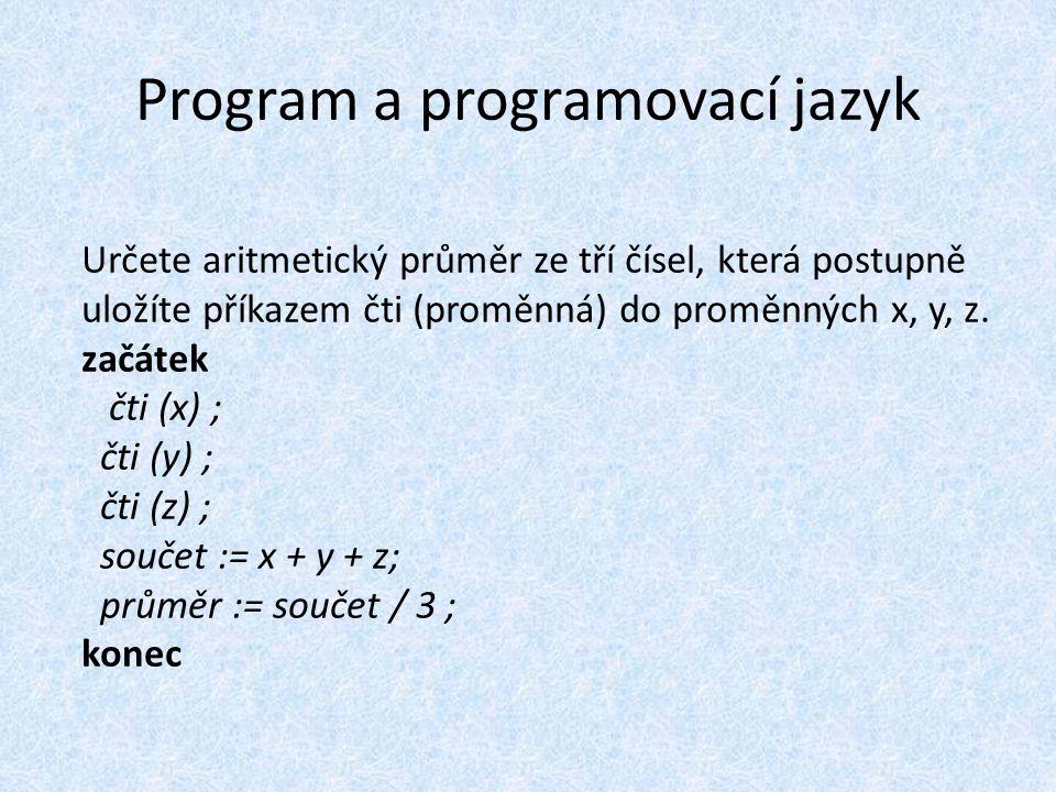 Program a programovací jazyk Určete aritmetický průměr ze tří čísel, která postupně uložíte příkazem čti (proměnná) do proměnných x, y, z.