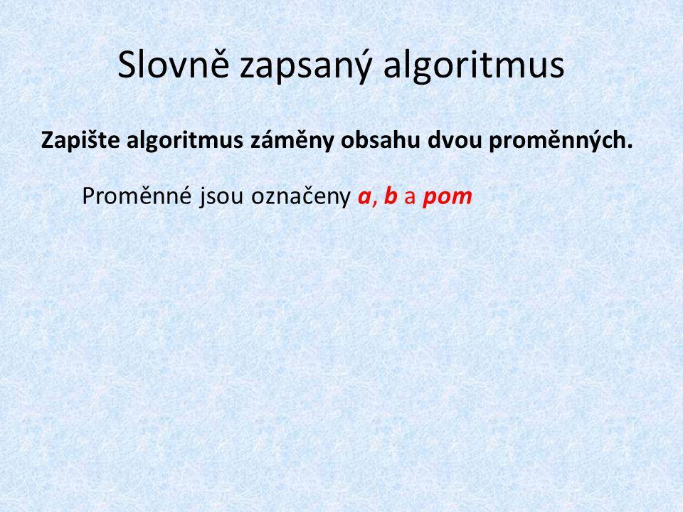 Slovně zapsaný algoritmus Zapište algoritmus záměny obsahu dvou proměnných.