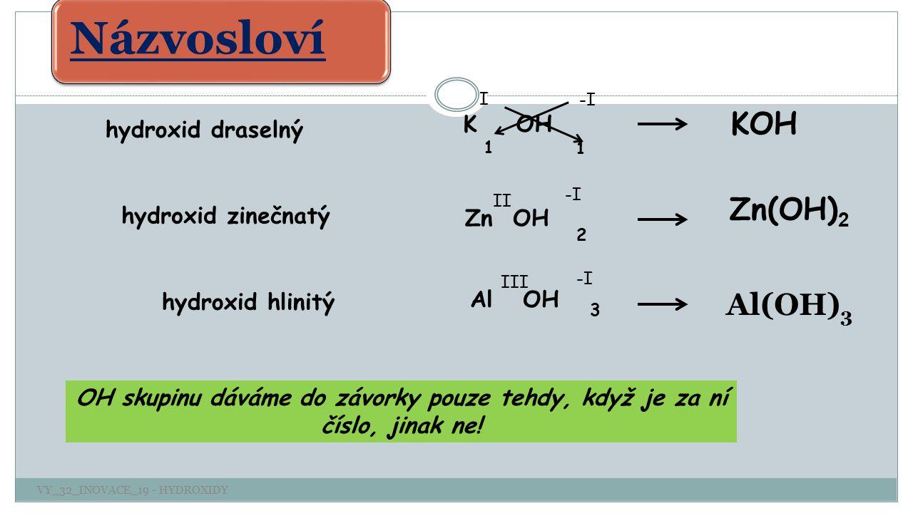 hydroxid hlinitý hydroxid draselný hydroxid zinečnatý K OH -I I 1 1 KOH Zn OH -I II 2 Zn(OH) 2 Al OH -I 3 Al(OH) 3 III Názvosloví OH skupinu dáváme do