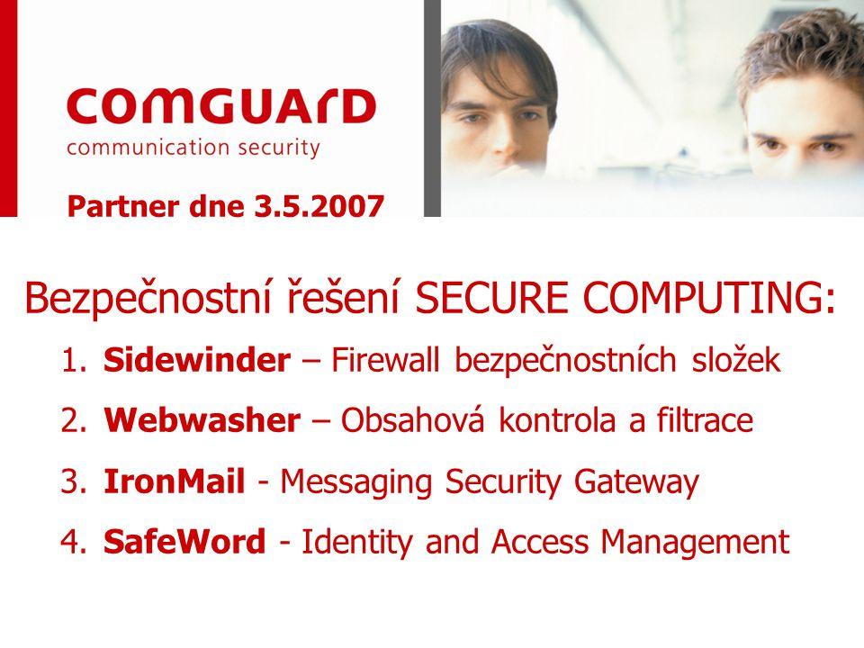 Partner dne 3.5.2007 1. Sidewinder – Firewall bezpečnostních složek 2. Webwasher – Obsahová kontrola a filtrace 3. IronMail - Messaging Security Gatew