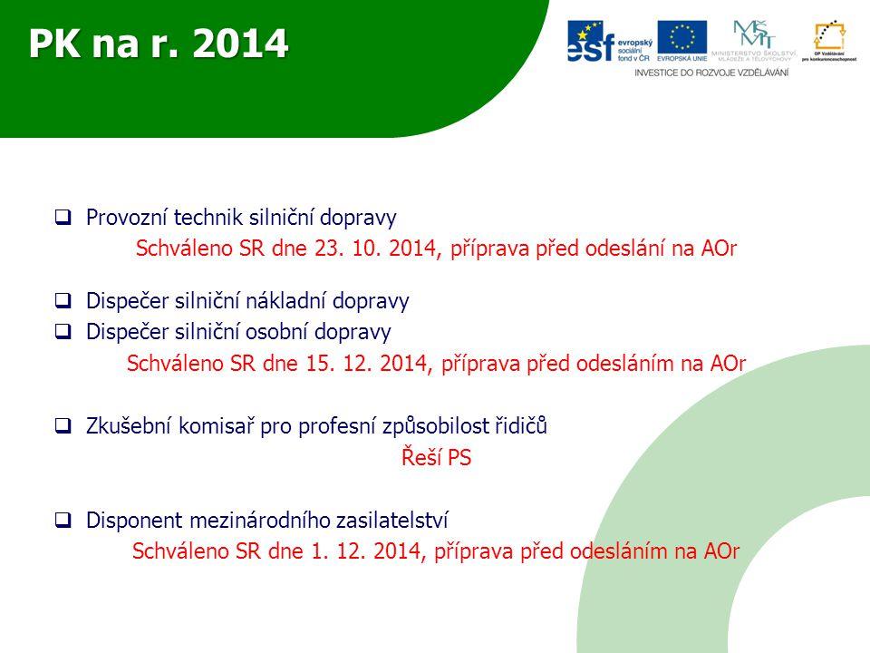 PK na r. 2014  Provozní technik silniční dopravy Schváleno SR dne 23. 10. 2014, příprava před odeslání na AOr  Dispečer silniční nákladní dopravy 