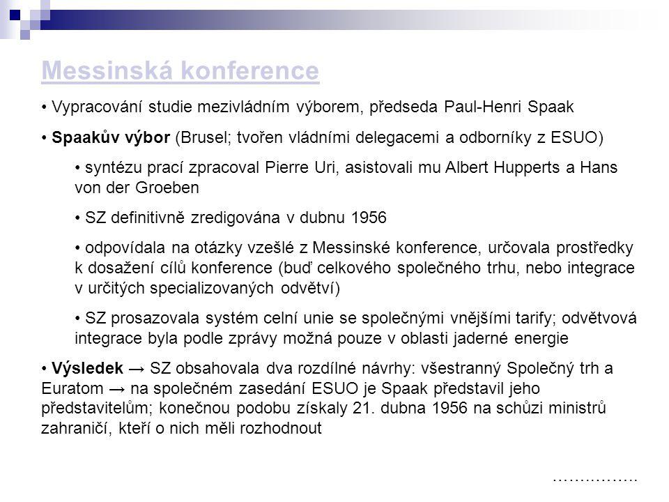 Messinská konference ……..…….. Vypracování studie mezivládním výborem, předseda Paul-Henri Spaak Spaakův výbor (Brusel; tvořen vládními delegacemi a od