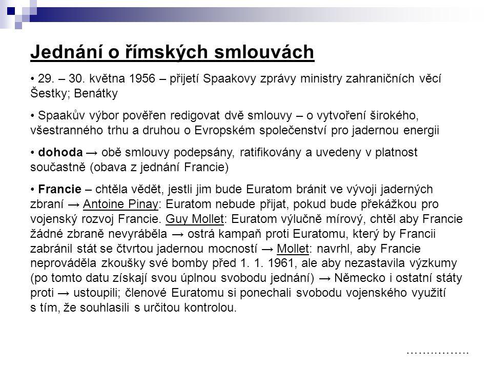 Jednání o římských smlouvách ……..…….. 29. – 30. května 1956 – přijetí Spaakovy zprávy ministry zahraničních věcí Šestky; Benátky Spaakův výbor pověřen