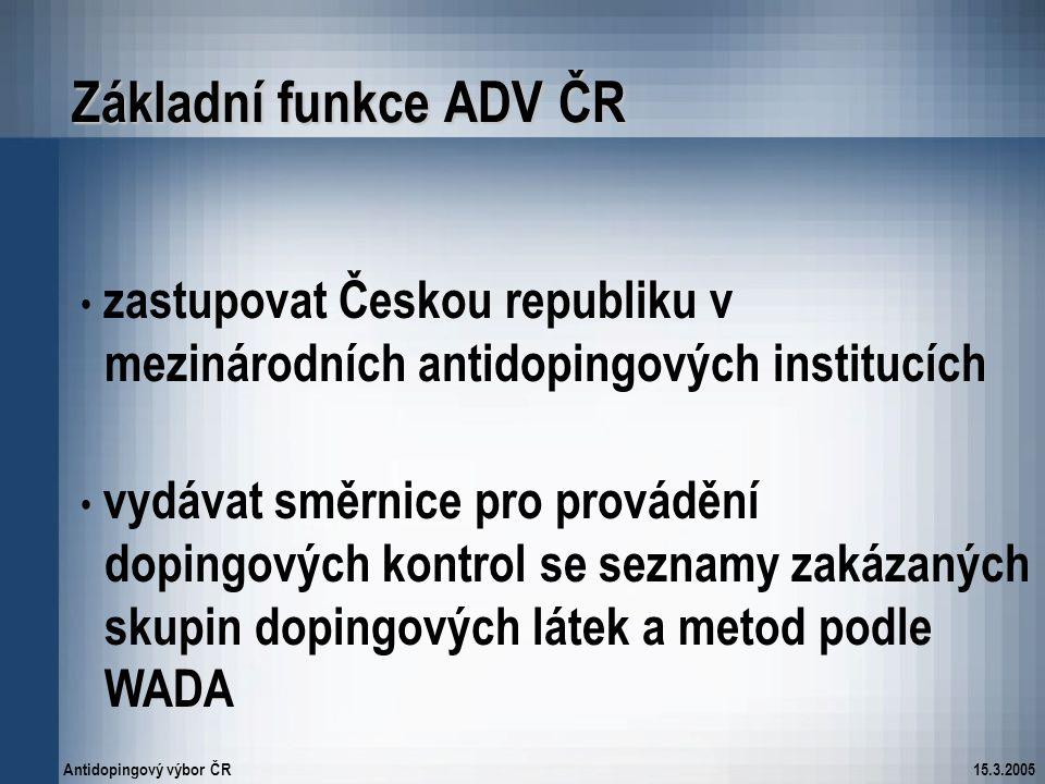 15.3.2005 Základní funkce ADV ČR zastupovat Českou republiku v mezinárodních antidopingových institucích vydávat směrnice pro provádění dopingových ko