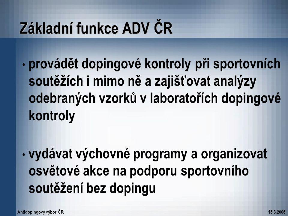 Antidopingový výbor ČR15.3.2005 Základní funkce ADV ČR provádět dopingové kontroly při sportovních soutěžích i mimo ně a zajišťovat analýzy odebraných