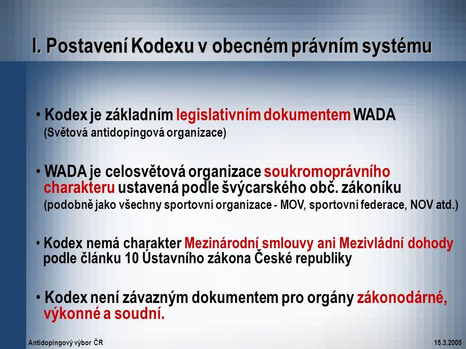 Antidopingový výbor ČR15.3.2005 I. Postavení Kodexu v obecném právním systému Kodex je základním legislativním dokumentem WADA (Světová antidopingová