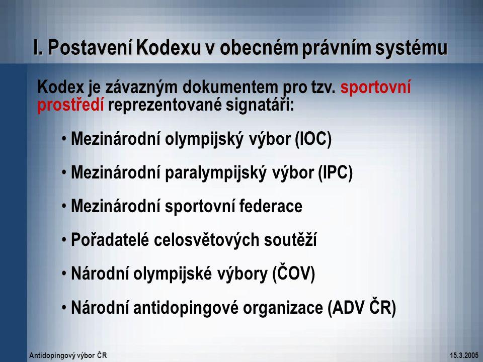 Antidopingový výbor ČR15.3.2005 I. Postavení Kodexu v obecném právním systému Kodex je závazným dokumentem pro tzv. sportovní prostředí reprezentované