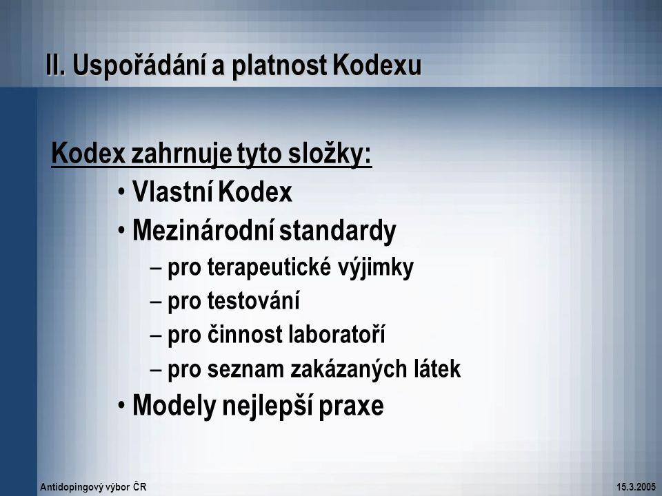 Antidopingový výbor ČR15.3.2005 II. Uspořádání a platnost Kodexu Kodex zahrnuje tyto složky: Vlastní Kodex Mezinárodní standardy – pro terapeutické vý