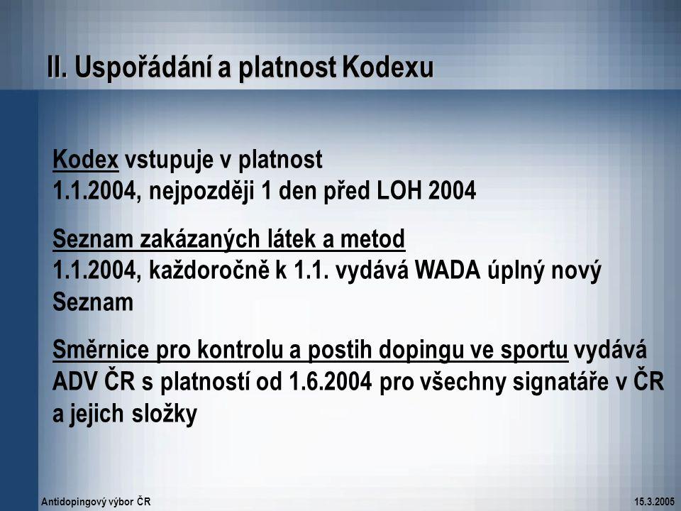 Antidopingový výbor ČR15.3.2005 II. Uspořádání a platnost Kodexu Kodex vstupuje v platnost 1.1.2004, nejpozději 1 den před LOH 2004 Seznam zakázaných