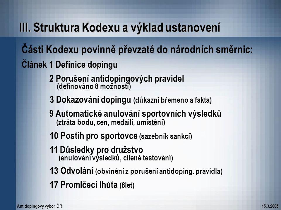 Antidopingový výbor ČR15.3.2005 III. Struktura Kodexu a výklad ustanovení Části Kodexu povinně převzaté do národních směrnic: Článek 1 Definice doping
