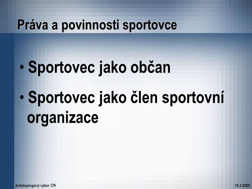 Antidopingový výbor ČR15.3.2005 Práva a povinnosti sportovce Sportovec jako občan Sportovec jako člen sportovní organizace