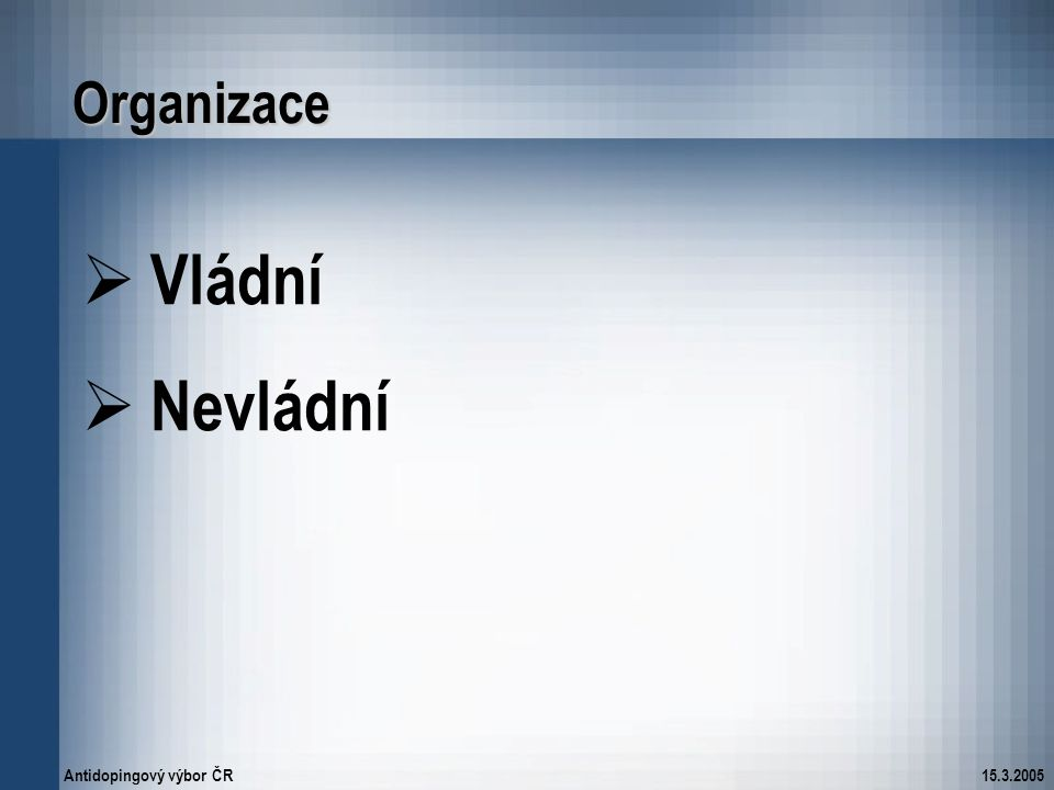 Antidopingový výbor ČR15.3.2005 Organizace  Vládní  Nevládní