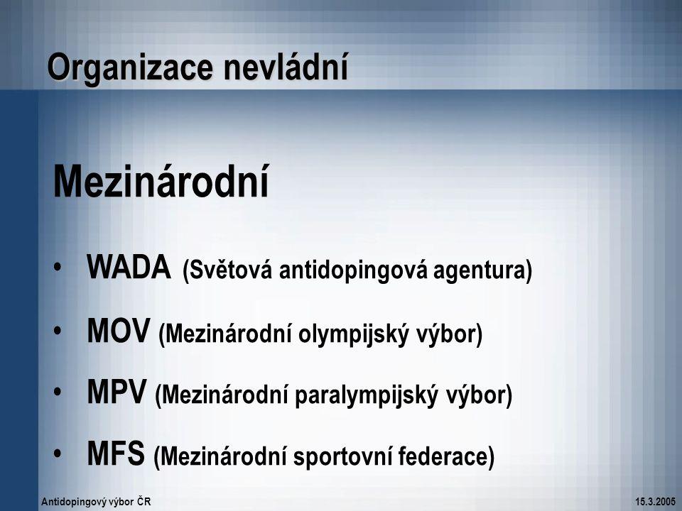 Antidopingový výbor ČR15.3.2005 Organizace nevládní Mezinárodní WADA (Světová antidopingová agentura) MOV (Mezinárodní olympijský výbor) MPV (Mezináro