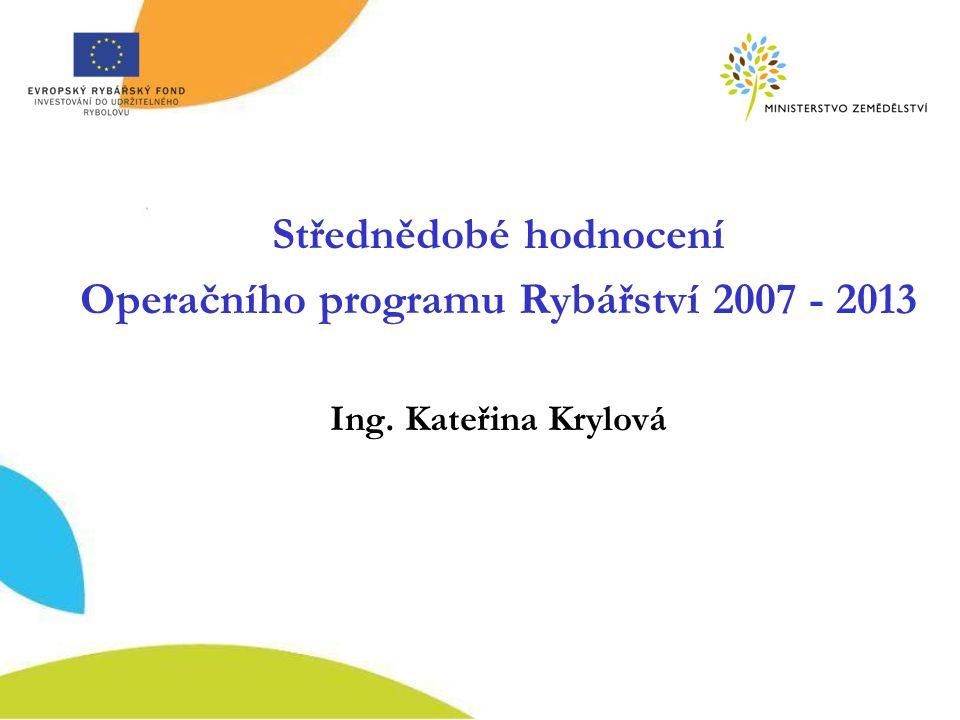 Střednědobé hodnocení Operačního programu Rybářství 2007 - 2013 Ing. Kateřina Krylová