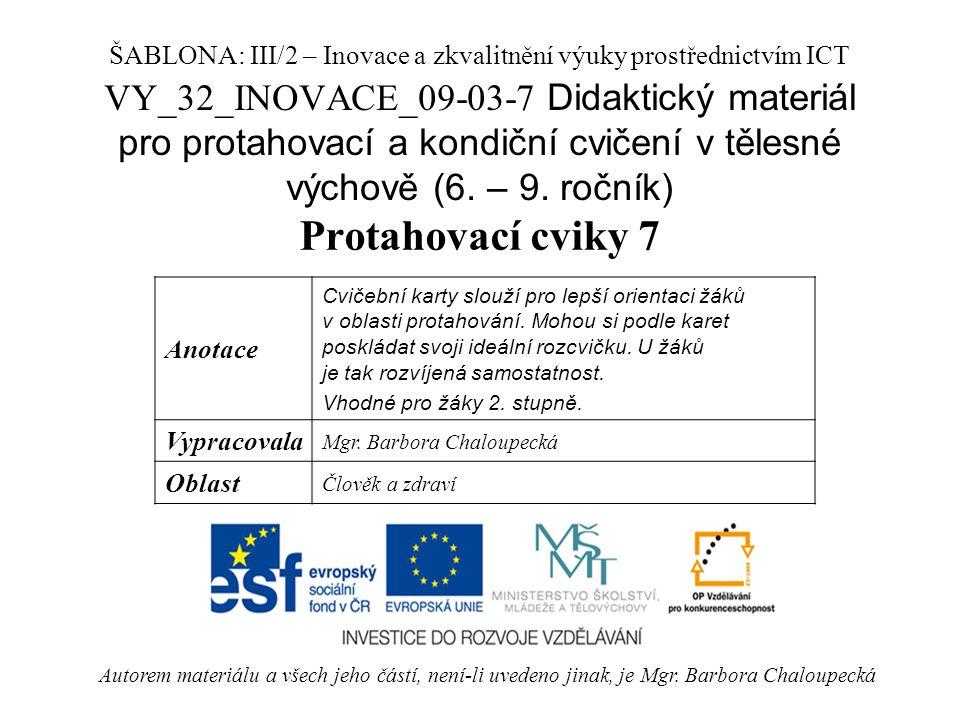 VY_32_INOVACE_09-03-7 Didaktický materiál pro protahovací a kondiční cvičení v tělesné výchově (6. – 9. ročník) Protahovací cviky 7 Autorem materiálu