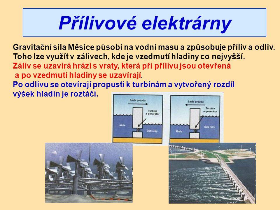 Přílivové elektrárny Gravitační síla Měsíce působí na vodní masu a způsobuje příliv a odliv. Toho lze využít v zálivech, kde je vzedmutí hladiny co ne