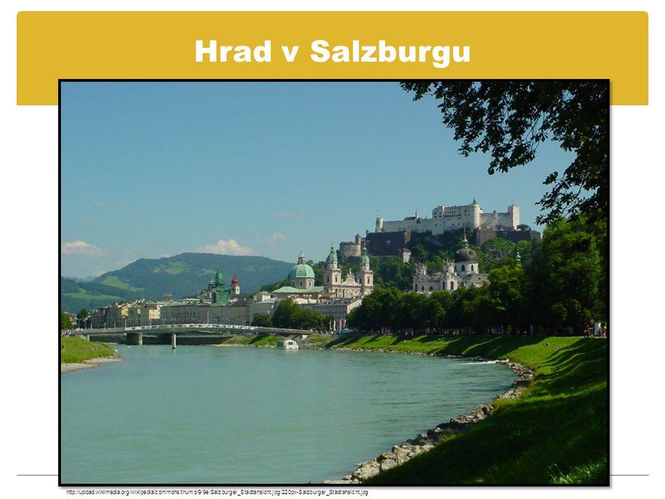 Hrad v Salzburgu http://upload.wikimedia.org/wikipedia/commons/thumb/9/9e/Salzburger_Stadtansicht.jpg/220px-Salzburger_Stadtansicht.jpg