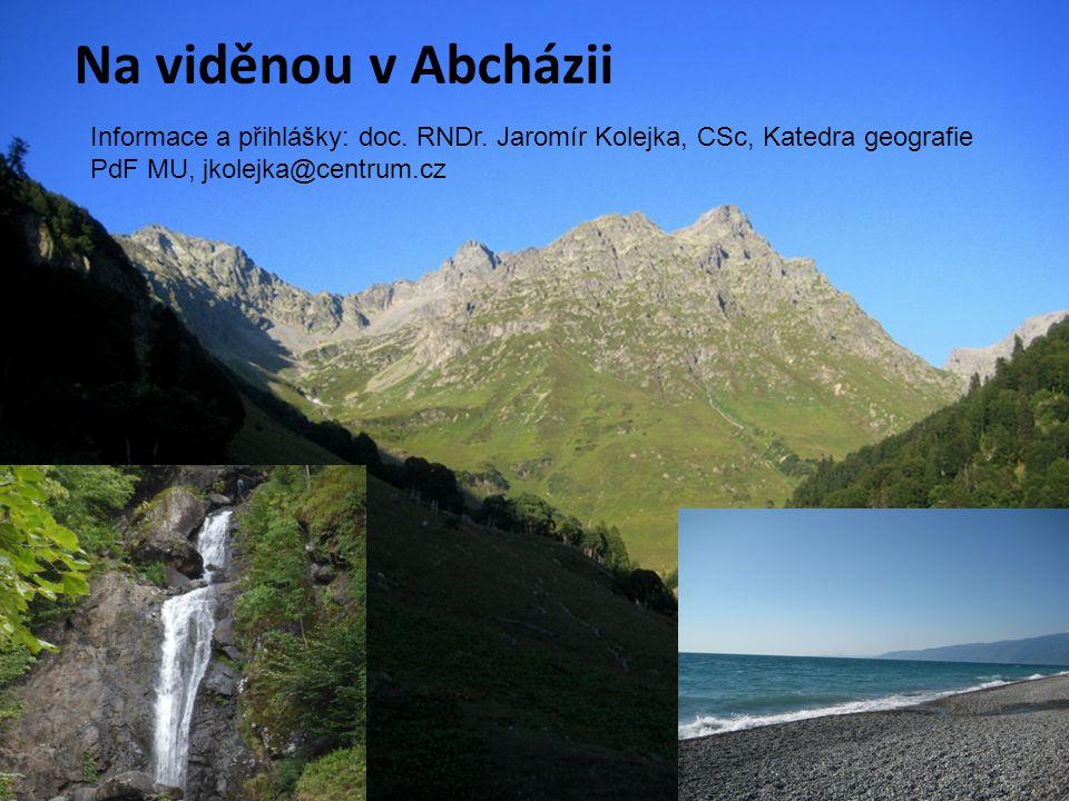 Na viděnou v Abcházii Informace a přihlášky: doc. RNDr. Jaromír Kolejka, CSc, Katedra geografie PdF MU, jkolejka@centrum.cz