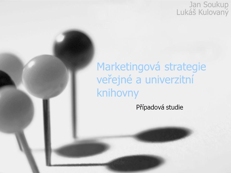 Marketingová strategie veřejné a univerzitní knihovny Případová studie Jan Soukup Lukáš Kulovaný