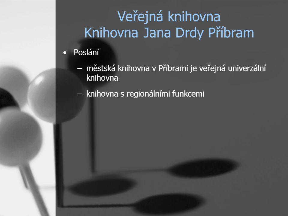 Veřejná knihovna Knihovna Jana Drdy Příbram Poslání –městská knihovna v Příbrami je veřejná univerzální knihovna –knihovna s regionálními funkcemi