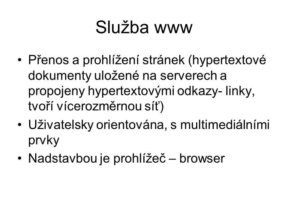 Služba www Přenos a prohlížení stránek (hypertextové dokumenty uložené na serverech a propojeny hypertextovými odkazy- linky, tvoří vícerozměrnou síť) Uživatelsky orientována, s multimediálními prvky Nadstavbou je prohlížeč – browser