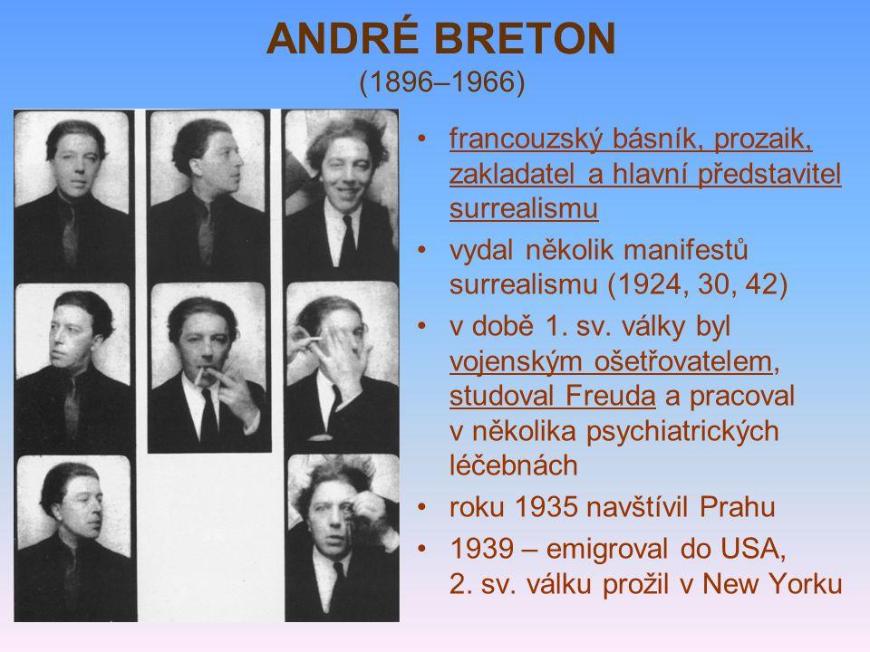 ANDRÉ BRETON (1896–1966) francouzský básník, prozaik, zakladatel a hlavní představitel surrealismu vydal několik manifestů surrealismu (1924, 30, 42) v době 1.