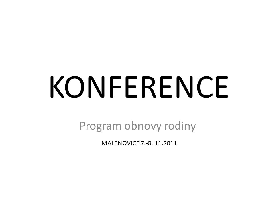 KONFERENCE Program obnovy rodiny MALENOVICE 7.-8. 11.2011