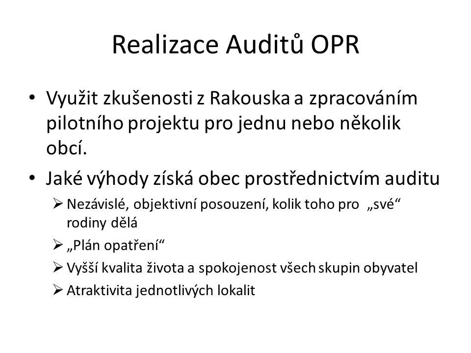 Realizace Auditů OPR Využit zkušenosti z Rakouska a zpracováním pilotního projektu pro jednu nebo několik obcí. Jaké výhody získá obec prostřednictvím