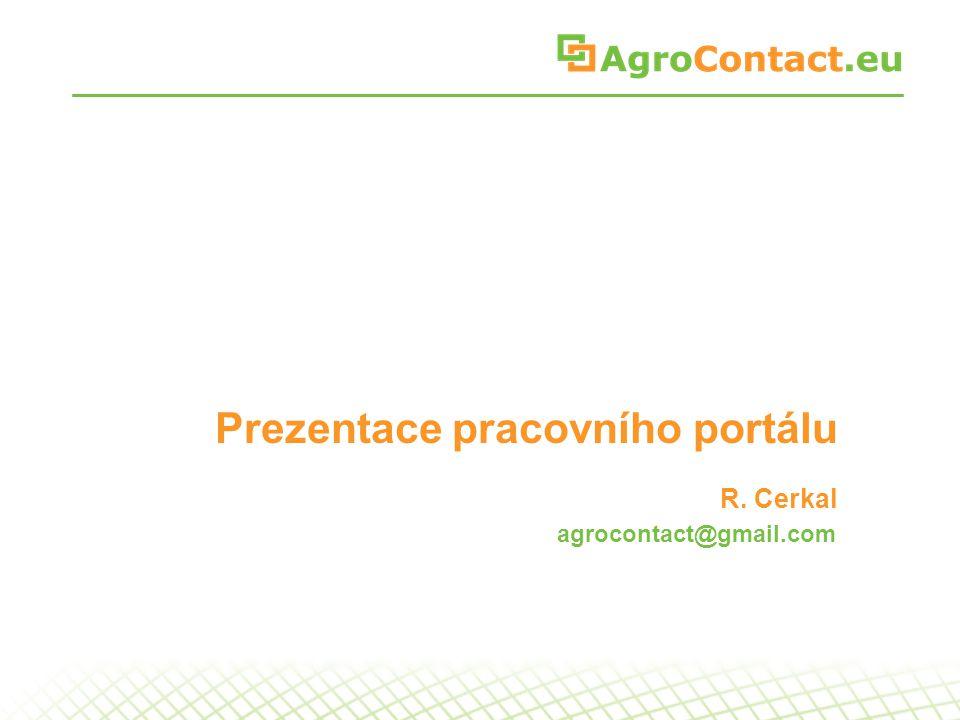 Prezentace pracovního portálu R. Cerkal agrocontact@gmail.com