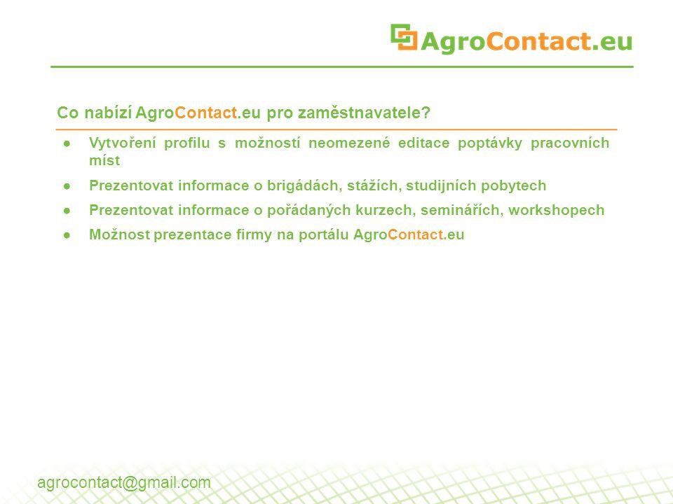 ●Vytvoření profilu s možností neomezené editace poptávky pracovních míst ●Prezentovat informace o brigádách, stážích, studijních pobytech ●Prezentovat informace o pořádaných kurzech, seminářích, workshopech ●Možnost prezentace firmy na portálu AgroContact.eu Co nabízí AgroContact.eu pro zaměstnavatele.