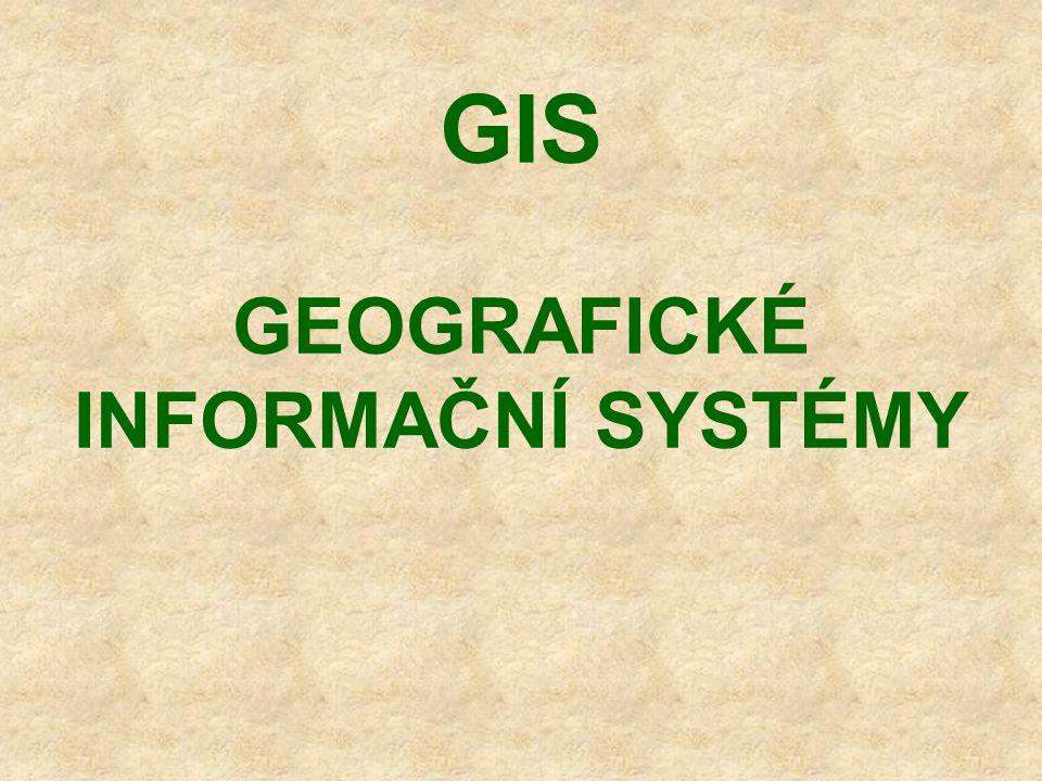 GIS GEOGRAFICKÉ INFORMAČNÍ SYSTÉMY