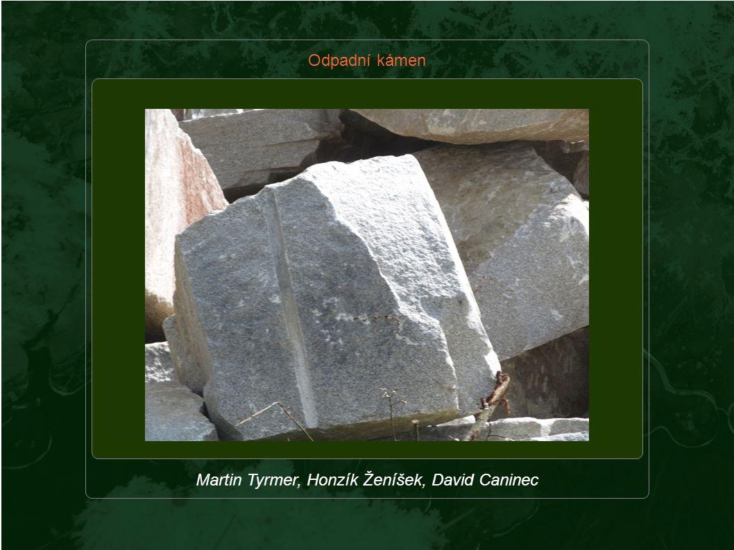 Odpadní kámen Martin Tyrmer, Honzík Ženíšek, David Caninec
