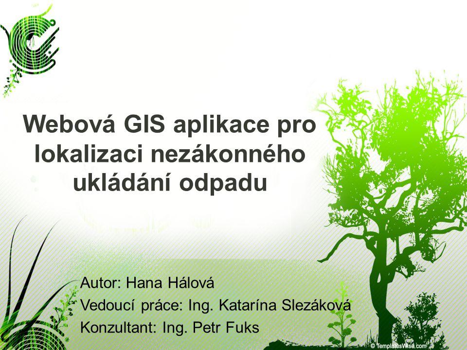 PRESENTATION NAME Description Webová GIS aplikace pro lokalizaci nezákonného ukládání odpadu Autor: Hana Hálová Vedoucí práce: Ing.