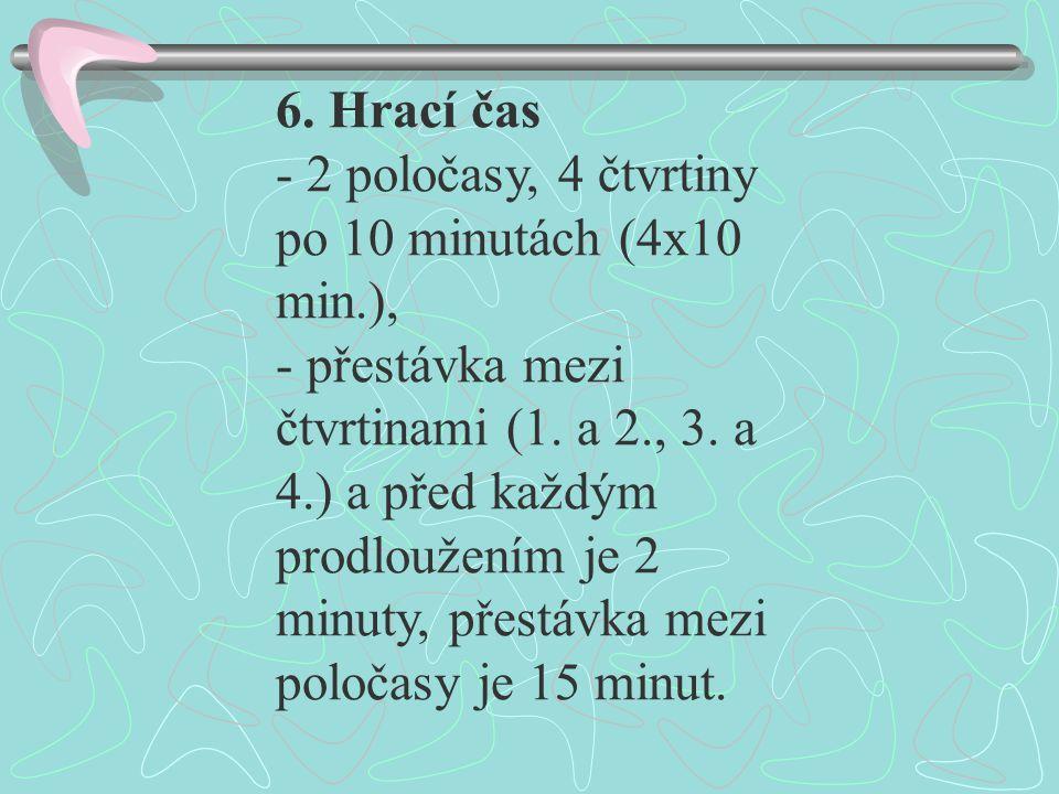 6. Hrací čas - 2 poločasy, 4 čtvrtiny po 10 minutách (4x10 min.), - přestávka mezi čtvrtinami (1. a 2., 3. a 4.) a před každým prodloužením je 2 minut