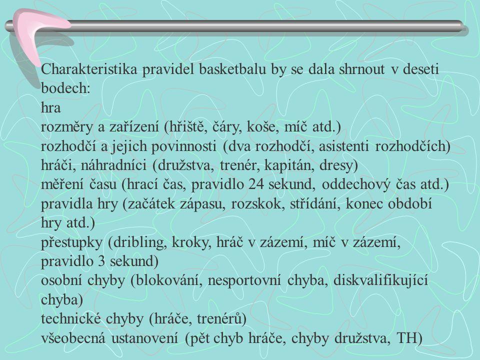 Charakteristika pravidel basketbalu by se dala shrnout v deseti bodech: hra rozměry a zařízení (hřiště, čáry, koše, míč atd.) rozhodčí a jejich povinn