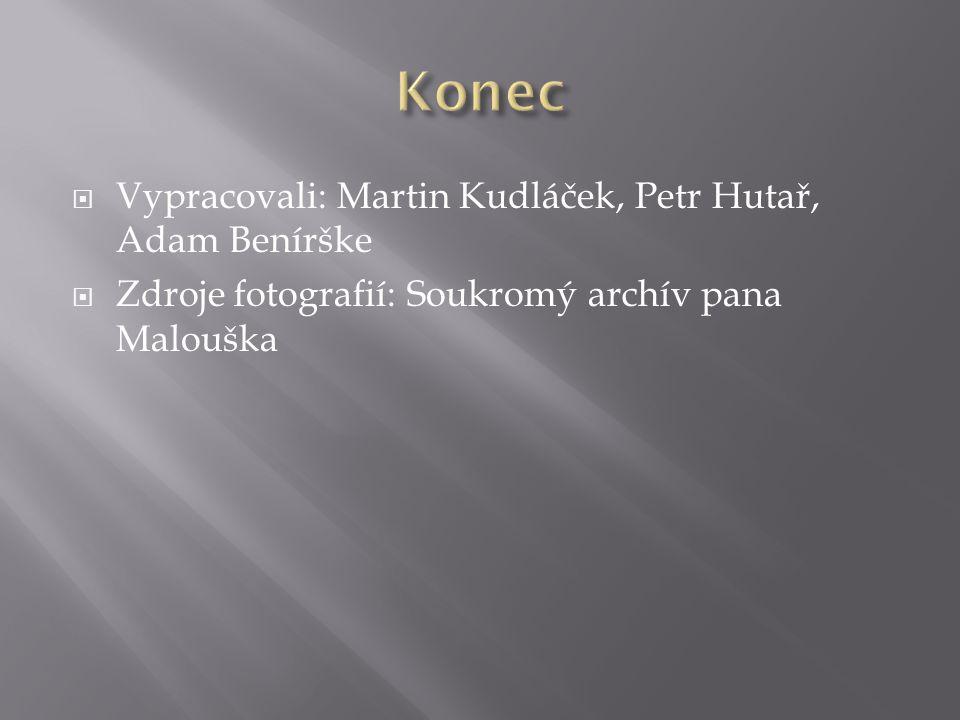  Vypracovali: Martin Kudláček, Petr Hutař, Adam Benírške  Zdroje fotografií: Soukromý archív pana Malouška