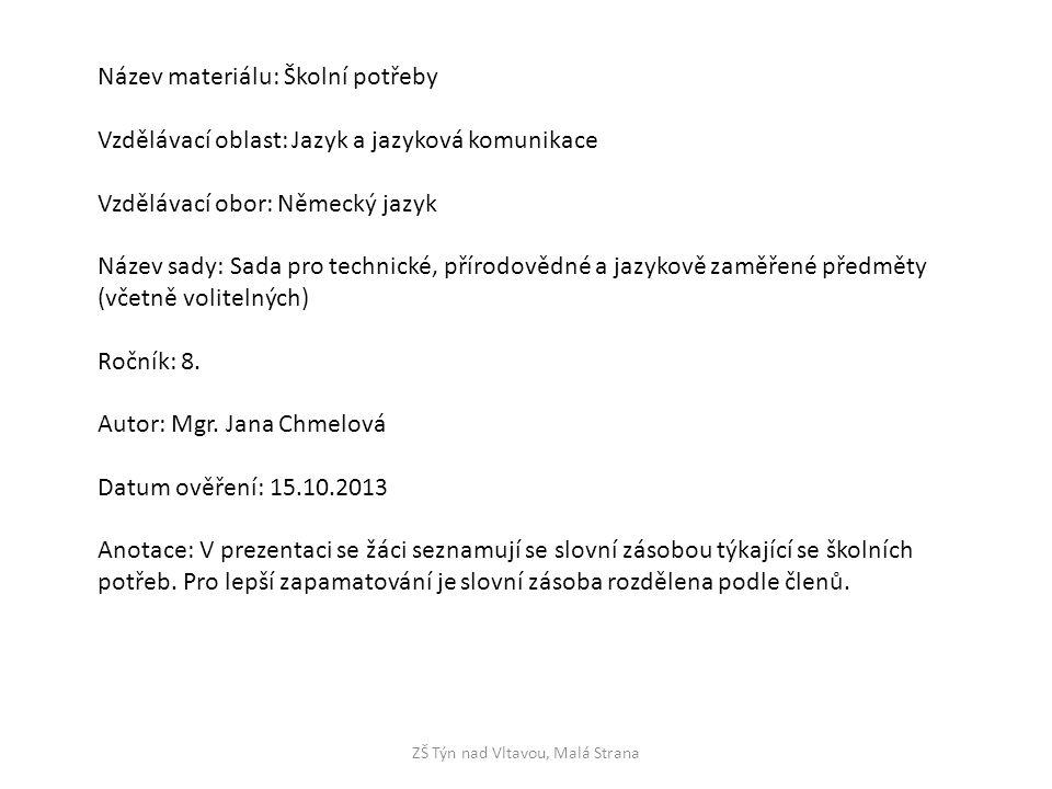 ZŠ Týn nad Vltavou, Malá Strana Název materiálu: Školní potřeby Vzdělávací oblast: Jazyk a jazyková komunikace Vzdělávací obor: Německý jazyk Název sa