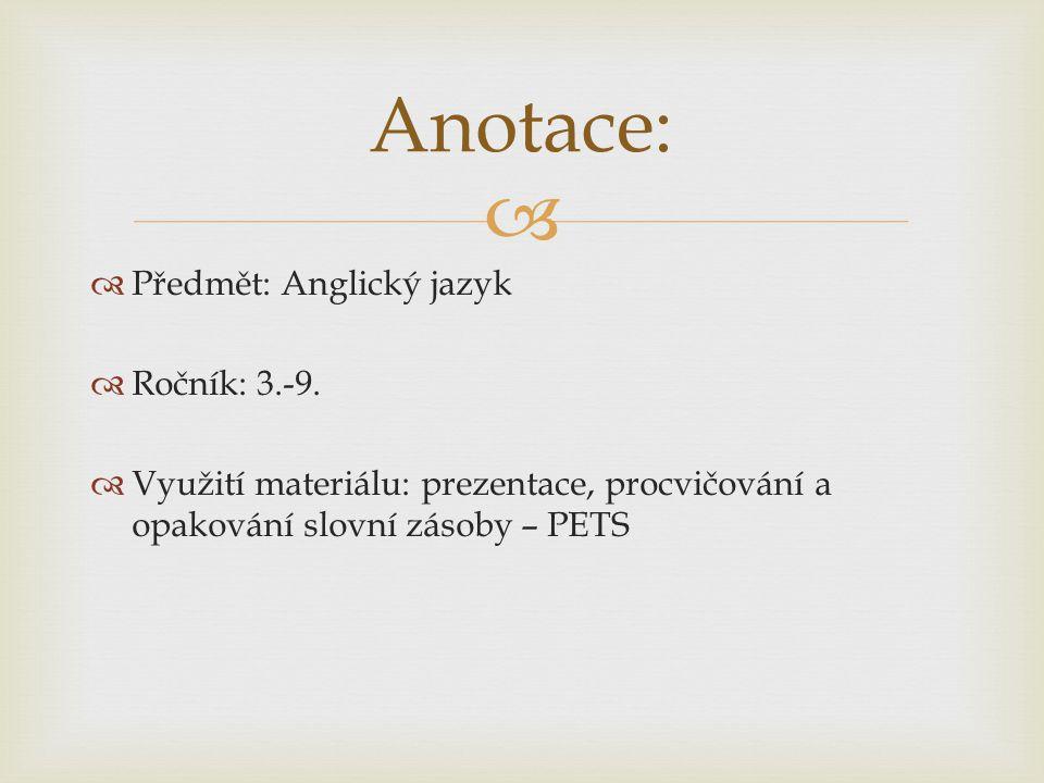  Anotace:  Předmět: Anglický jazyk  Ročník: 3.-9.  Využití materiálu: prezentace, procvičování a opakování slovní zásoby – PETS