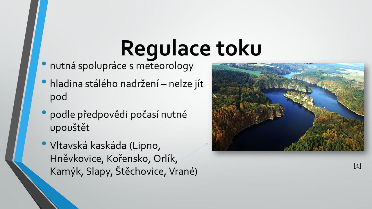 Regulace toku nutná spolupráce s meteorology hladina stálého nadržení – nelze jít pod podle předpovědi počasí nutné upouštět Vltavská kaskáda (Lipno,