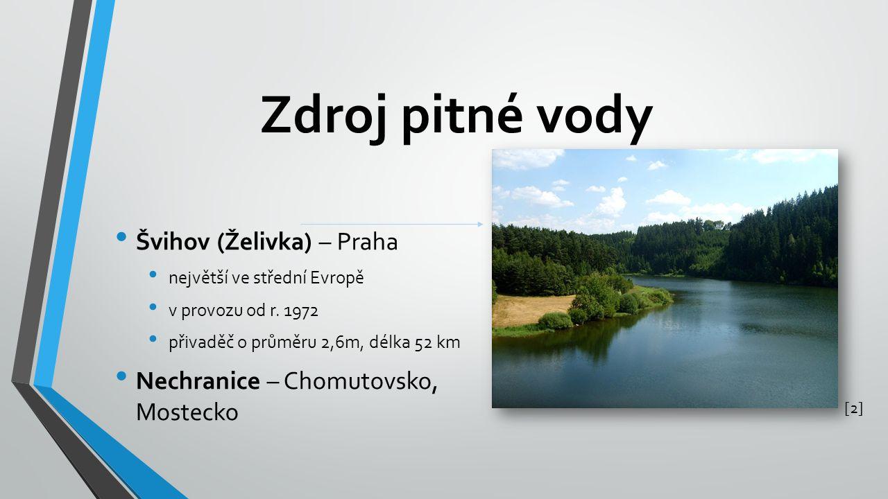 Zdroj pitné vody Švihov (Želivka) – Praha největší ve střední Evropě v provozu od r. 1972 přivaděč o průměru 2,6m, délka 52 km Nechranice – Chomutovsk