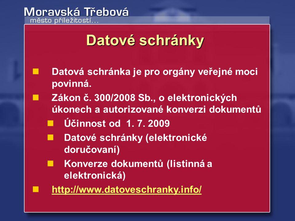 Datová schránka je pro orgány veřejné moci povinná. Zákon č. 300/2008 Sb., o elektronických úkonech a autorizované konverzi dokumentů Účinnost od 1. 7
